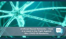 Artificial Neural Networks – How it is Used in the Fight Against the COVID-19 Pandemic