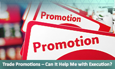 Trade Promotions – Can it Help Me with Execution